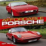 The Affordable Porsche: The complete guide to buying and running a low-cost Porsche