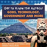Get to Know the Aztecs! : Gods, Technology, Government and More | History 4th Grade Junior Scholars Edition | Children's History Books (English Edition)