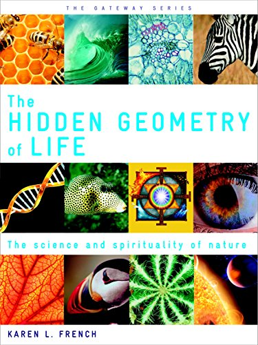 The Hidden Geometry of Life: The Science and Spirituality of Nature (Gateway) (English Edition)