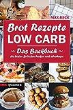 Brot Rezepte LOW CARB   Das Backbuch Quickie Die besten Brötchen backen und...