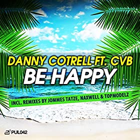 Danny Cotrell feat. CVB-Be Happy