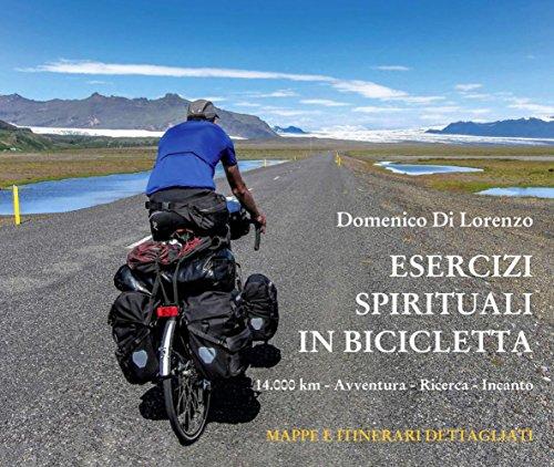 Esercizi Spirituali in Bicicletta (Ejercicios Espirituales en Bicicletta 14000 km - Aventura - Buscar - Encantamiento) por Domenico Di Lorenzo