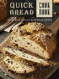 The Quick Bread Cookbook: The 50 Most Delicious Quick Bread Recipes (Recipe Top 50's Book 83)