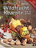 Die besten Wildfruchtrezepte: Süß und pikant