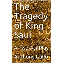 The Tragedy of King Saul: A Two-Act Play