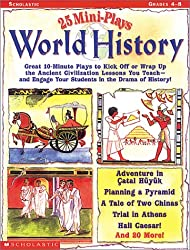 25 Mini-Plays: World History: Great 10-Minute Plays to Kick-Off or Wrap Up the Ancient Civilization Lessons You Teach-And Engage Kids in the Drama o