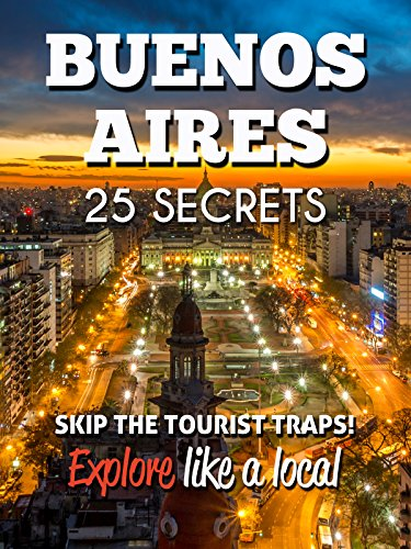 buenos-aires-25-secrets-the-locals-travel-guide-for-your-trip-to-buenos-aires-argentina-skip-the-tou