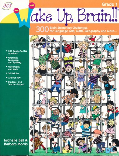 Wake Up, Brain!! 300 Brain Stretching Challenges for Language Arts. Math, Geography and More, Grade 1 par Barbara Morris;Michelle Ball