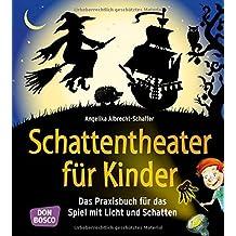 Schattentheater für Kinder: Das Praxisbuch für das Spiel mit Licht und Schatten