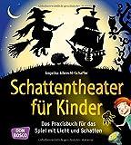 Schattentheater für Kinder: Das Praxisbuch für das Spiel mit Licht und...