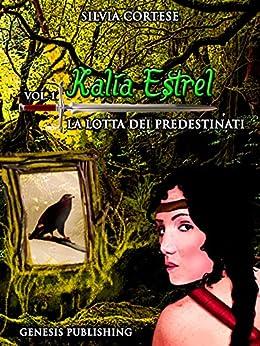 Kalìa Estrel - La lotta dei Predestinati (InFantasia Vol. 1) di [Cortese, Silvia]