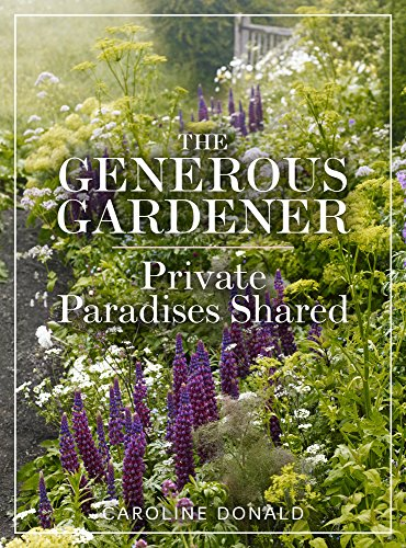 The Generous Gardener: Private Paradises Shared por Caroline Donald