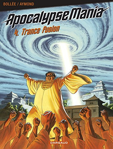 Apocalypse Mania, tome 4 : Trance Fusion