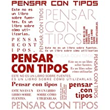 Pensar con tipos: Una guía clave para estudiantes, diseñadores, editores y escritores (Spanish Edition)