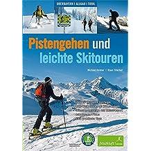 Pistengehen und leichte Skitouren: Oberbayern, Allgäu, Tirol , DAV Naturverträgliche Skitouren - Ideal für Skitouren-Einsteiger - After-Work-Touren ... Aufgelassene Pisten - Viele praktische Tipps