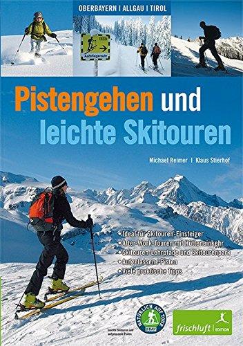 Pistengehen und leichte Skitouren: Oberbayern, Allgäu, Tirol, DAV Naturverträgliche Skitouren - Ideal für Skitouren-Einsteiger - After-Work-Touren Aufgelassene Pisten - Viele praktische Tipps