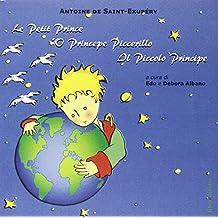 Le petit Prince-'O Princepe Piccerillo-Il piccolo Principe. Ediz. multilingue