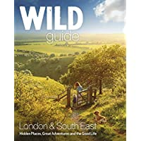 Wild Guide London and South East England: Norfolk to New Forest, Cotswold to Kent & Sussex: Norfolk to New Forest, Cotswolds to Kent (Including London): 2 (Wild Guides)