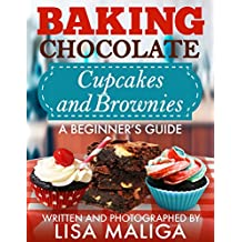 Baking Chocolate Cupcakes and Brownies: A Beginner's Guide (English Edition)