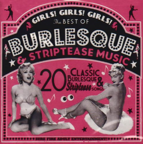 Girls! Girls! Girls!: The Best Of Burlesque & Striptease Musi