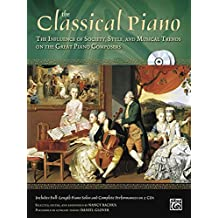 The Classical Piano: The Influence of Society, Style and Musical Trends on the Great Piano Composers, Book & 2 CDs (Alfred Masterwork Edition: The Piano)