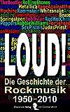 LOUD!: Die Geschichte der Rockmusik von 1950 bis 2010