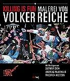 Killing Is Fun: Malerei von Volker Reiche - Volker Reiche