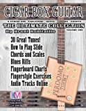 Cigar Box Guitar - The Ultimate Collection: How to Play Cigar Box Guitar: Volume 1
