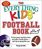 The Everything Kids' Football Book: All-Time Greats, Legendary Teams, and Today's Favorite Players--With Tips on Playing Like a Pro: Volume 6