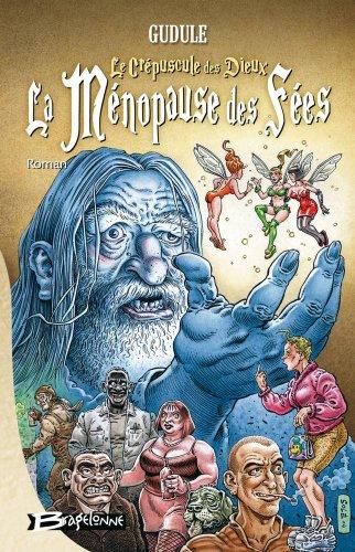 La Ménopause des fées, tome 1 : Le Crépuscule des dieux… La Ménopause des fées par Gudule