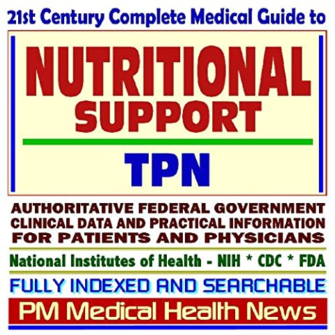 21st Century Complete Medical Guide to Nutritional Support, Medical Foods, Parenteral Nutrition, TPN, Gastrostomy (Feeding) Tubes, Authoritative ... for Patients and Physicians (CD-ROM)