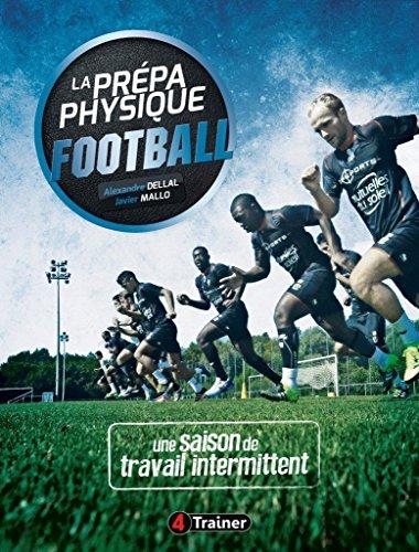 La prépa physique football - 4 TRAINER , Une saison de travail intermittent par Alexandre Dellal