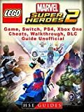 Lego Marvel Super Heroes 2 Game, Switch, PS4, Xbox One, Cheats, Walkthrough, DLC, Guide Unofficial (English Edition)