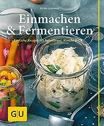 Einmachen & Fermentieren: Einfache Rezepte für Sauerkraut, Kimchi & Co. (GU einfach clever selbst gemacht)