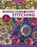 Beaded Embroidery Stitching: 125 Stitches to Embellish With Beads, Buttons, Charms, Bead Weaving & More; 8+ Projects