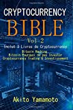 Cryptocurrency Bible - Vol 2: Inclut 3 Livres de Cryptocurrency - Bitcoin Hacking - Bitcoin Pourquoi ne pas Investor - Cryptocurrency Trading & Investissement: Volume 2