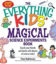 The Everything Kids' Magical Science Experiments Book: Dazzle your friends and family by making magical th