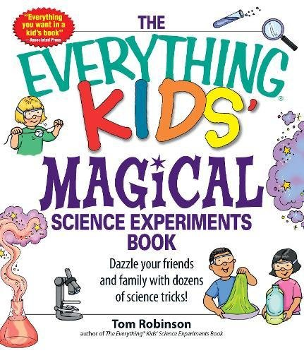 Everything Kids' Magical Science Experiments Book: Dazzle Your Friends and Family with Dozens of Science Tricks! (Everything Kids' Books)