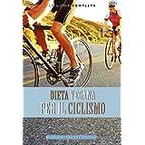 Dieta Vegana per il Ciclismo: Come realizzare una perfetta dieta vegana per aumentare le tue capacità ciclistiche. (dieta vegana) (Italian Edition)