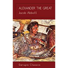 Alexander the Great (Serapis Classics) (English Edition)