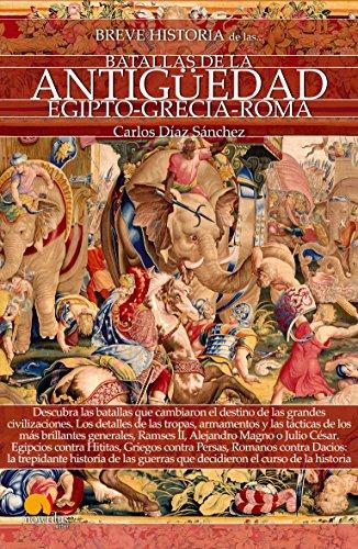 Breve historia de las batallas de la Antigüedad: Egipto, Grecia y Roma