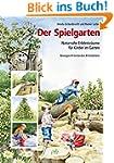 Der Spielgarten: Naturnahe Erlebnisrä...