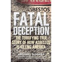Fatal Deception: The Terrifying True Story of How Asbestos Is Killing America by Bowker, Michael (2003) Paperback