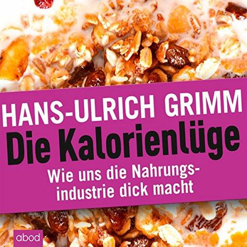 Buchseite und Rezensionen zu 'Die Kalorienlüge: Wie uns die Nahrungsindustrie dick macht' von Hans-Ulrich Grimm