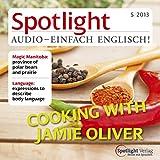 Spotlight Audio - Cooking with Jamie Oliver. 5/2013: Englisch lernen Audio - Kochen mit Jamie Oliver