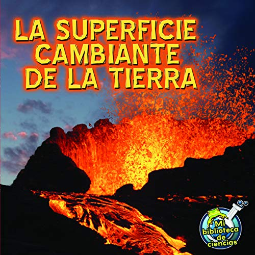 La superficie cambiante de la Tierra / Earth's Changing Surface (Mi biblioteca de ciencias / My Science Library) por Conrad J. Storad