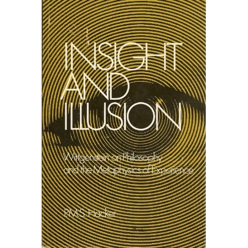 Insight and Illusion: Wittgenstein on Philosophy and the Metaphysics of Experience by P. M. S Hacker (1975-08-01)