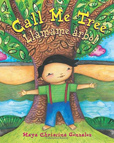 Call Call Me Tree: Llámame Árbol por Maya Christina Gonzalez
