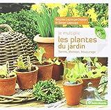Je multiplie les plantes du jardin : Semis, division, bouturage