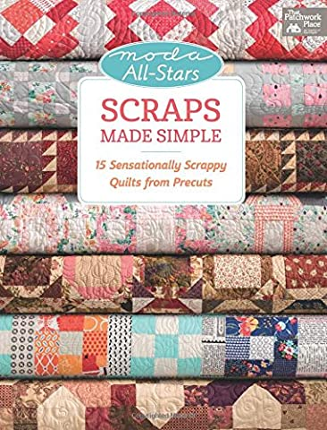 Moda All-stars Scraps Made Simple: 15 Sensationally Scrappy Quilts from Precuts